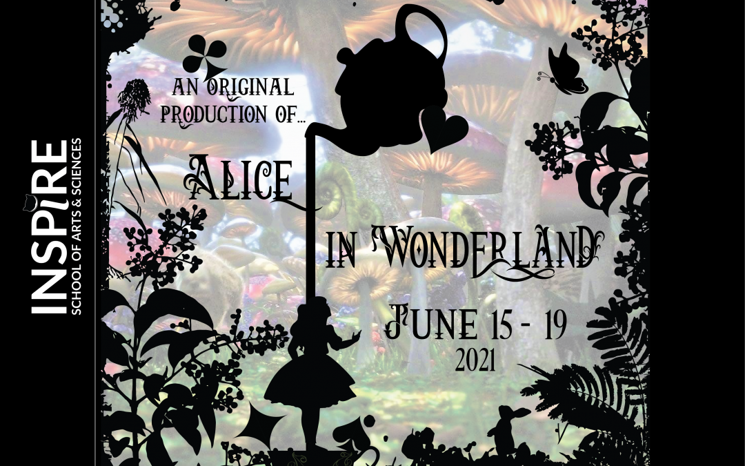 """Graphic image with psychedelic mushrooms in background and Alice in Wonderland silhouette with fantastical font that reads """"Inspire School of Arts & Sciences presents An original production of Alice in Wonderland, June 15 through 19, 2021."""""""